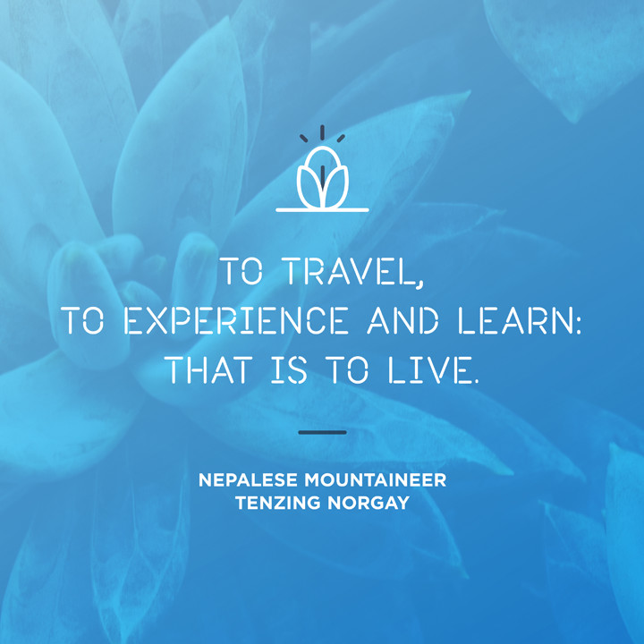 To travel, to experience and learn: that is to live.