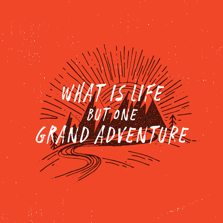 Weekly Wallpaper What Is Life But One Grand Adventure
