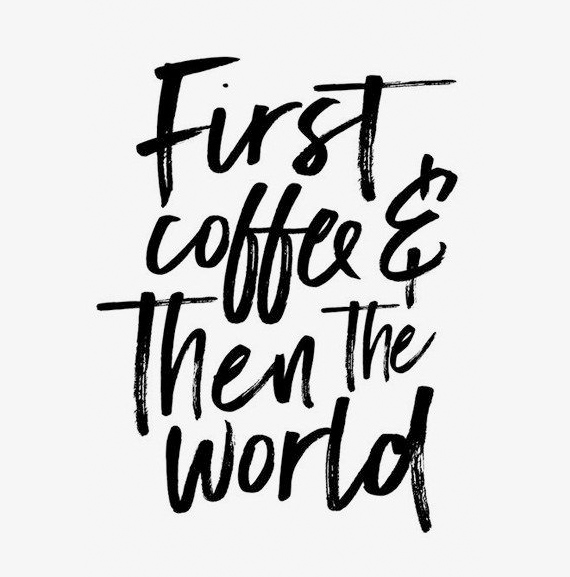 First Coffee Then The World